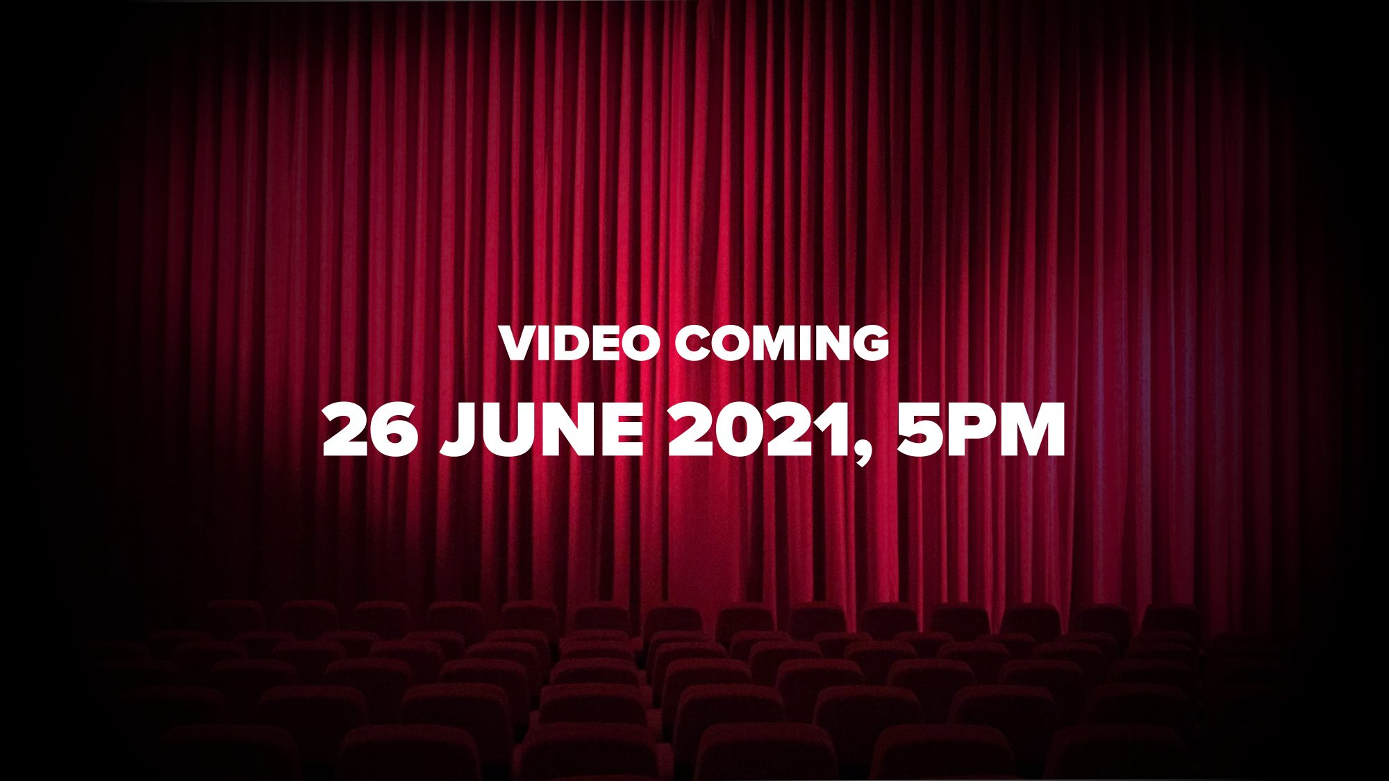 Video Coming 26 June 2021, 5pm